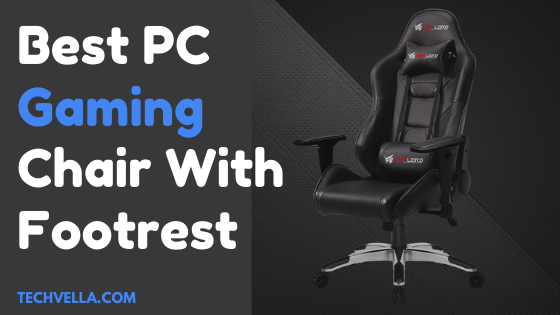 Best PC Gaming Chairs With Footrest